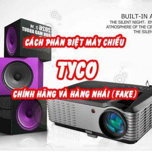 phân biệt máy chiếu Tyco chính hãng và hàng nhái