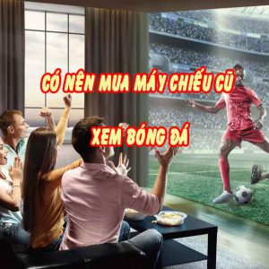 Máy chiếu cu xem bóng đá