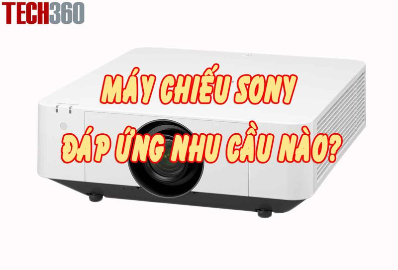Máy chiếu Sony cho nhu cầu trình chiếu thông dụng nào