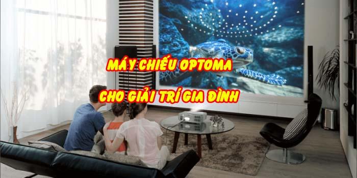 máy chiếu optoma cho giải trí gia đình