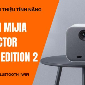 Giới thiệu máy chiếu Xiaomi Mijia Projector Youth Edition 2 full HD 1080p